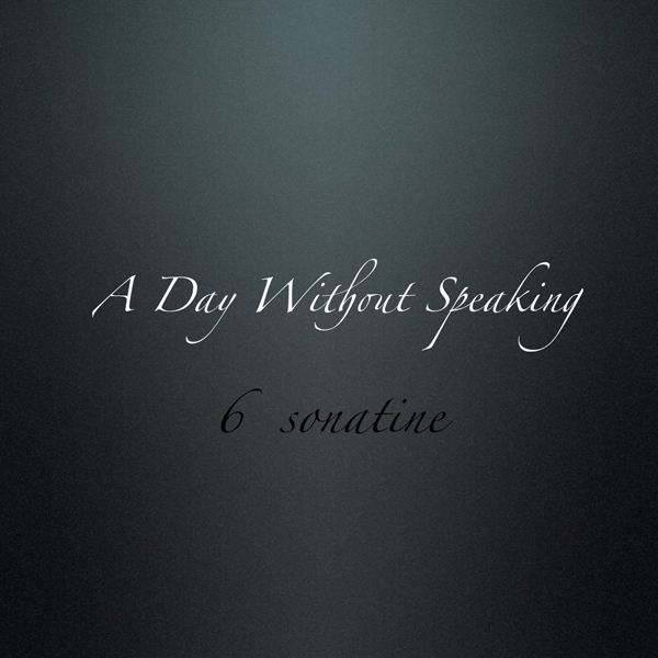 A Day Without Speaking - 6 Sonatine